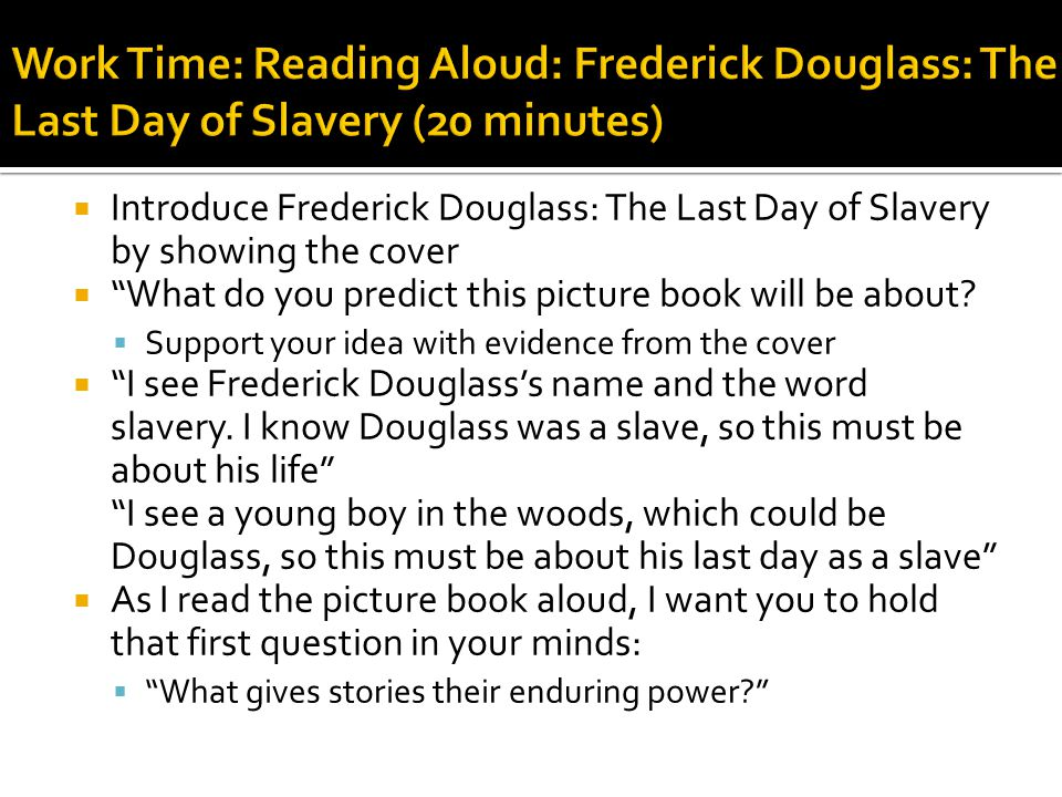  Introduce Frederick Douglass: The Last Day of Slavery by showing the cover  What do you predict this picture book will be about.
