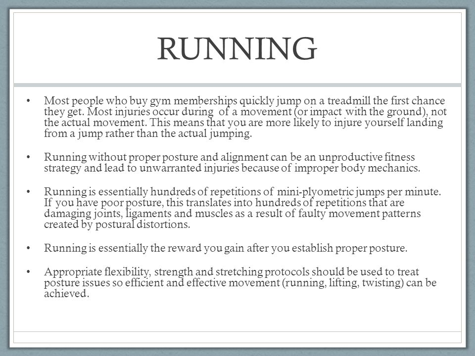 RUNNING Most people who buy gym memberships quickly jump on a treadmill the first chance they get. Most injuries occur during of a movement (or impact