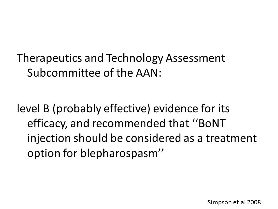 Therapeutics and Technology Assessment Subcommittee of the AAN: level B (probably effective) evidence for its efficacy, and recommended that ''BoNT in
