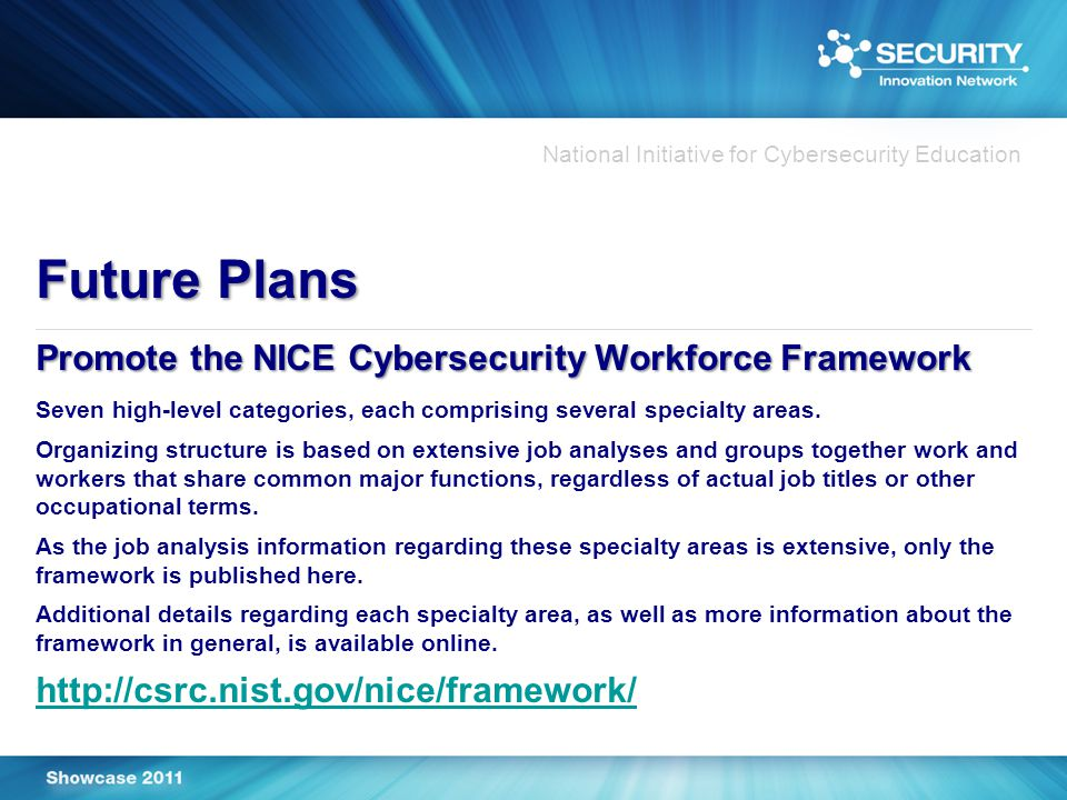 National Initiative for Cybersecurity Education Future Plans Promote the NICE Cybersecurity Workforce Framework Seven high-level categories, each comprising several specialty areas.