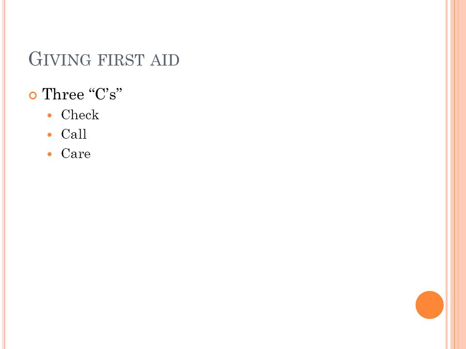 G IVING FIRST AID Three C's Check Call Care