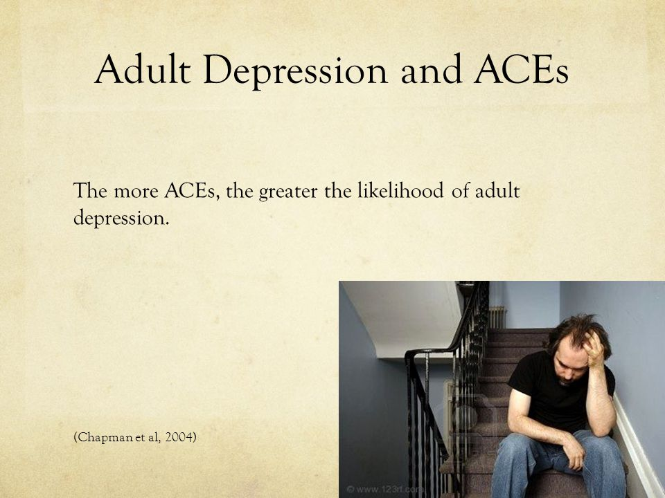 Adult Depression and ACEs The more ACEs, the greater the likelihood of adult depression.