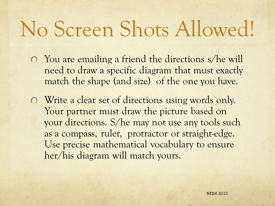 No Screen Shots Allowed! You are emailing a friend the directions s/he will need to draw a specific diagram that must exactly match the shape (and siz