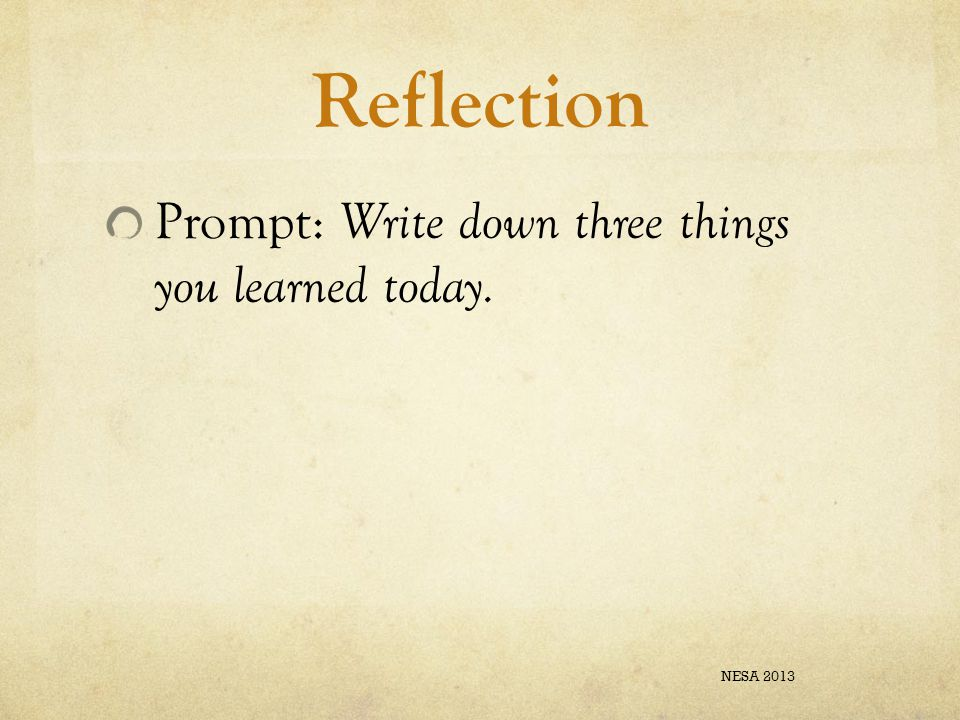 Reflection Prompt: Write down three things you learned today. NESA 2013