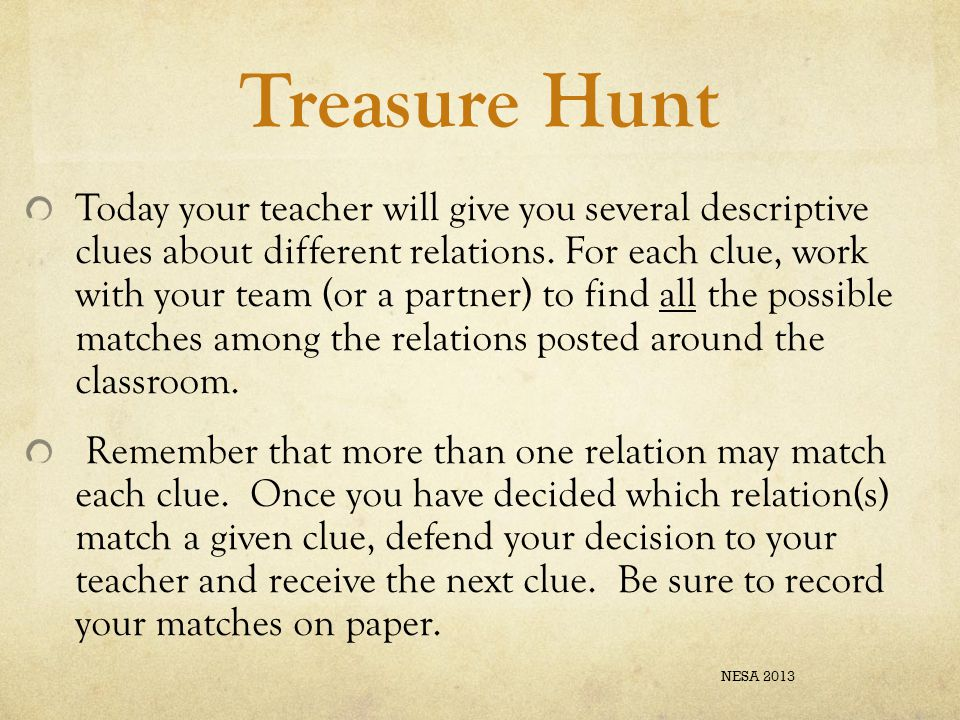 Treasure Hunt Today your teacher will give you several descriptive clues about different relations.
