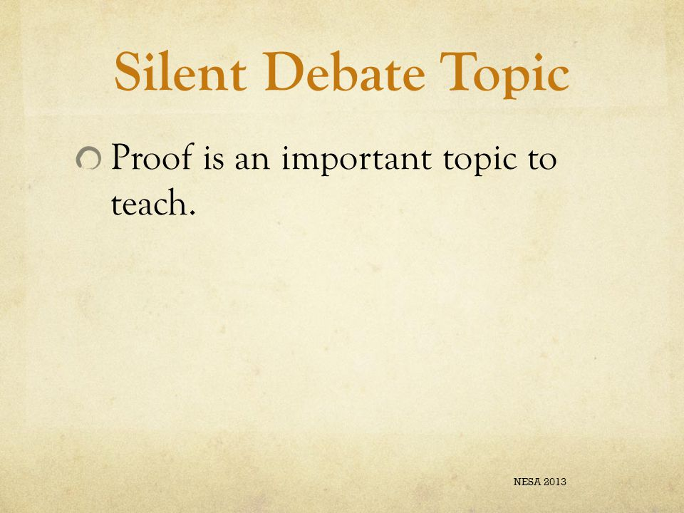 Silent Debate Topic Proof is an important topic to teach. NESA 2013