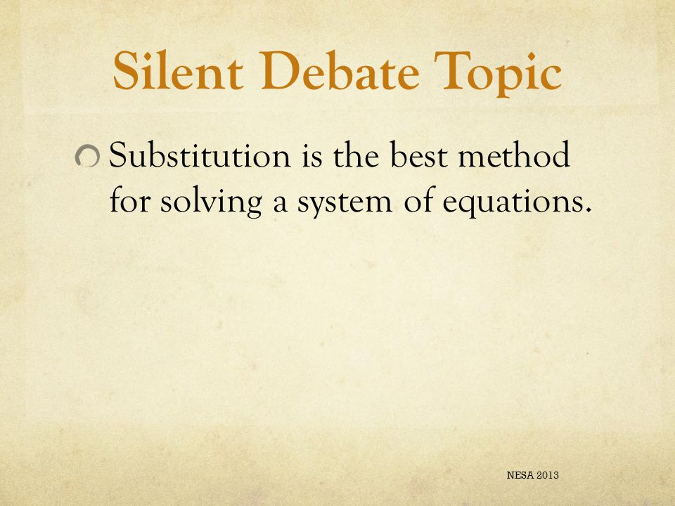 Silent Debate Topic Substitution is the best method for solving a system of equations. NESA 2013