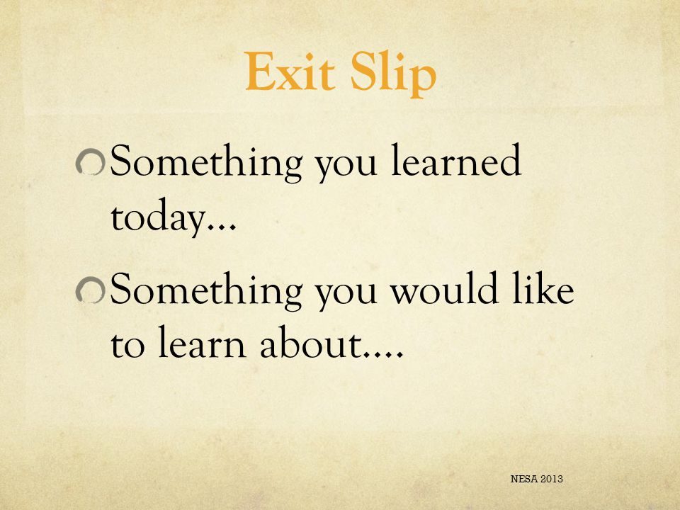 Exit Slip Something you learned today… Something you would like to learn about…. NESA 2013