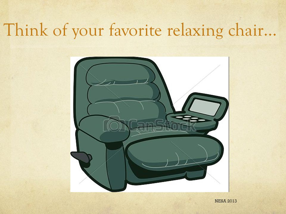 Think of your favorite relaxing chair… NESA 2013
