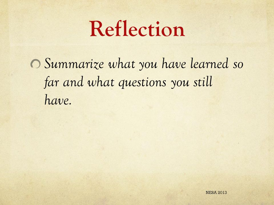 Reflection Summarize what you have learned so far and what questions you still have. NESA 2013