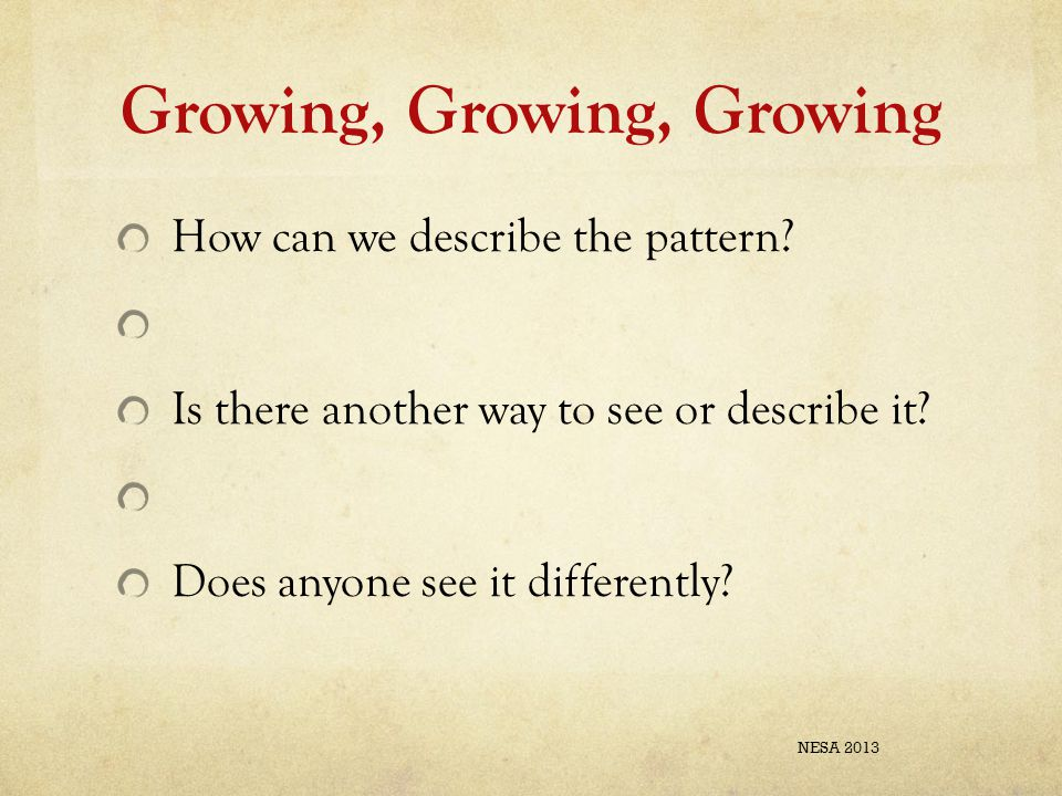 Growing, Growing, Growing How can we describe the pattern.