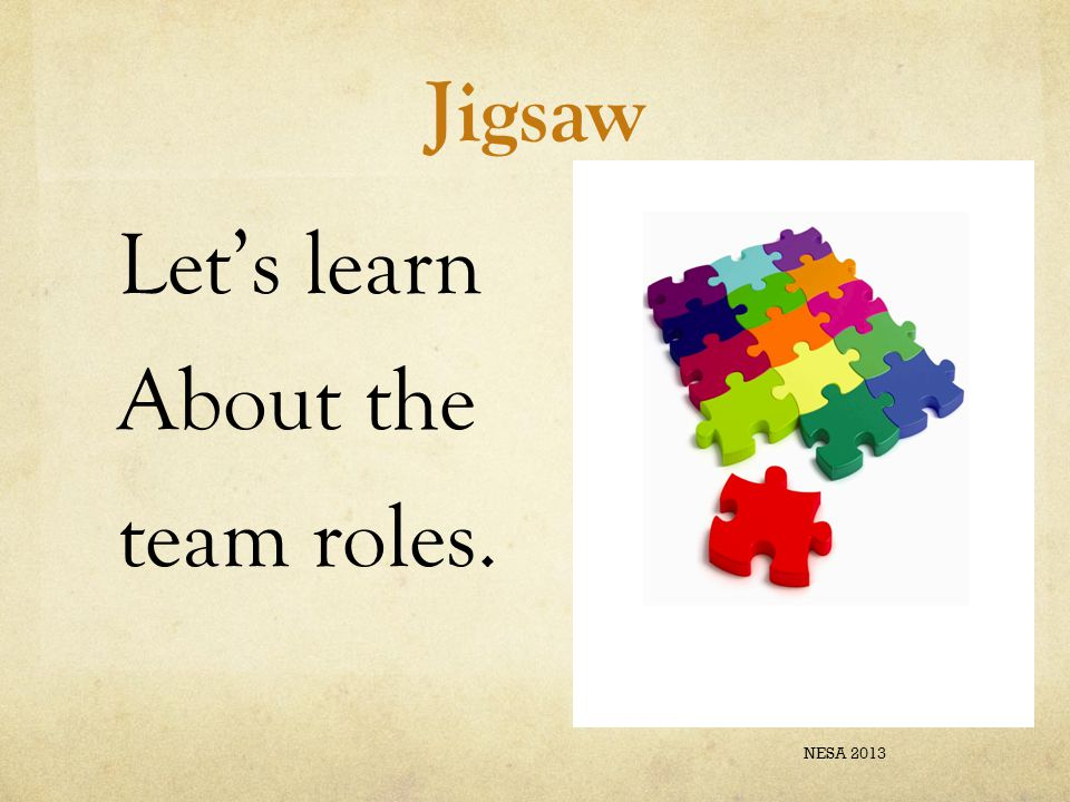 Jigsaw Let's learn About the team roles. NESA 2013