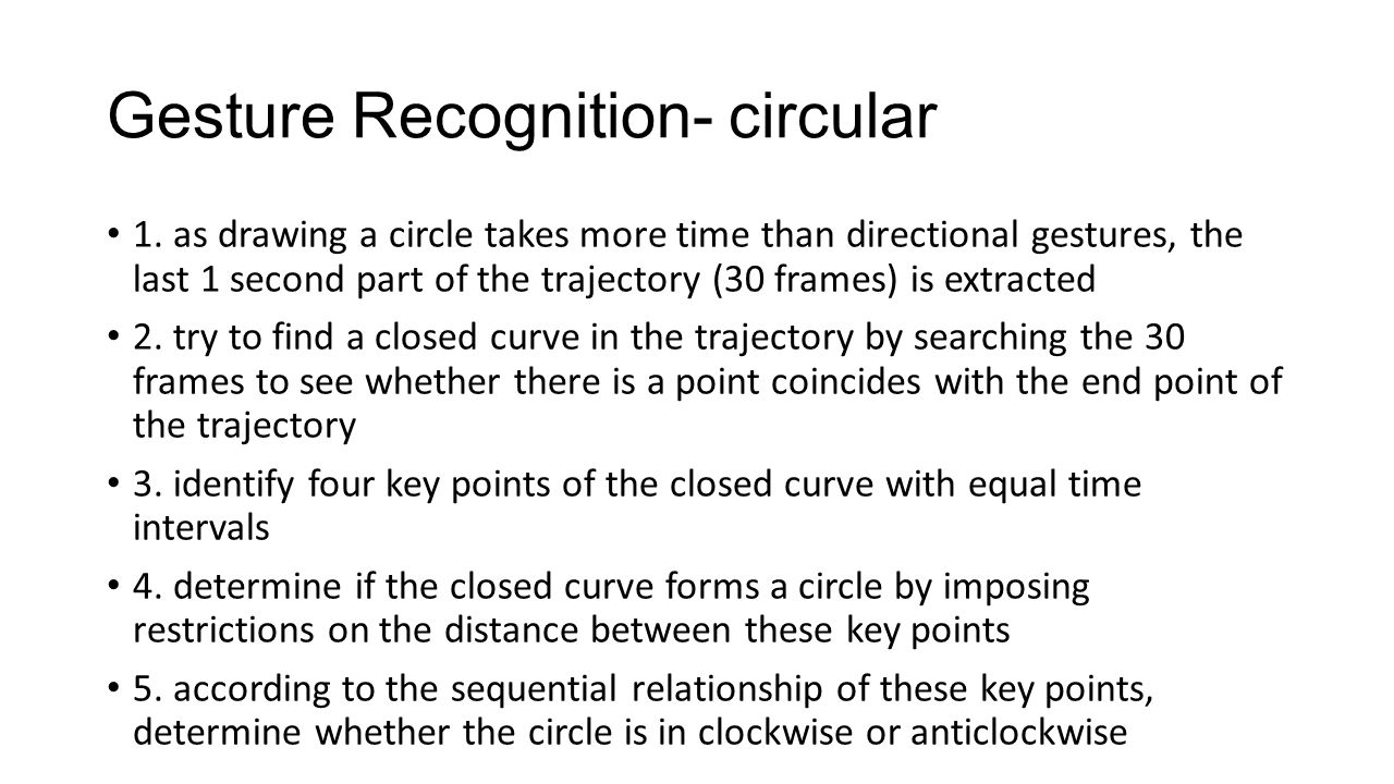 Gesture Recognition- circular 1. as drawing a circle takes more time than directional gestures, the last 1 second part of the trajectory (30 frames) i
