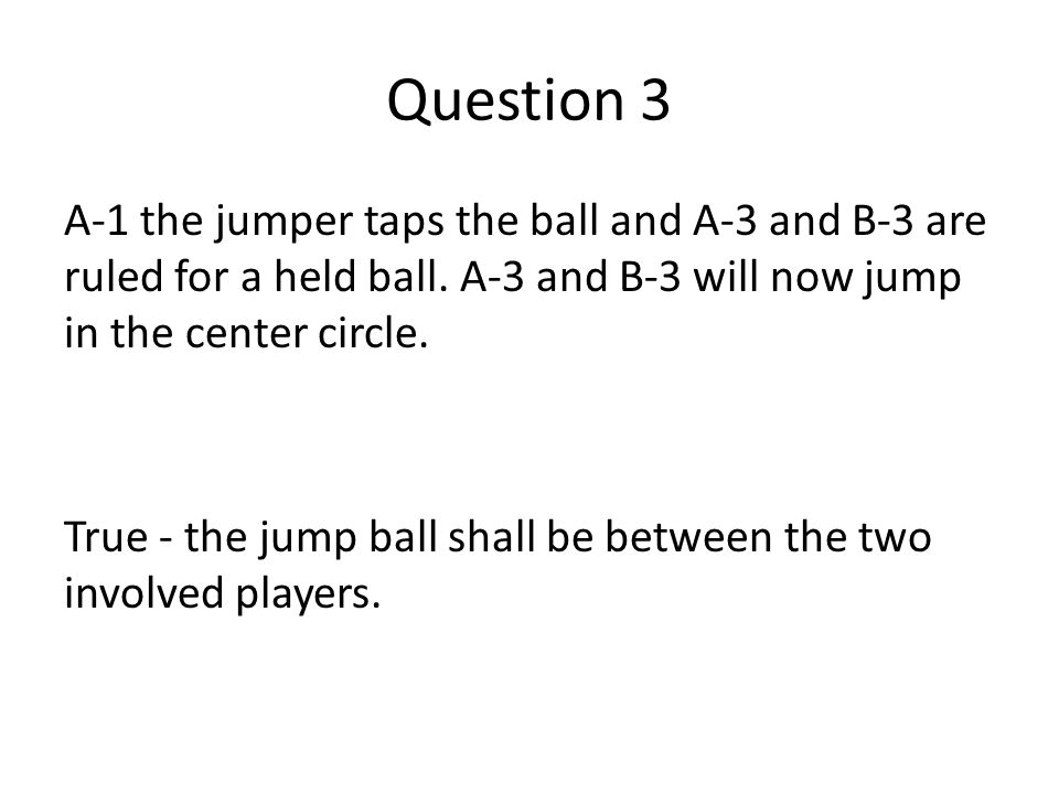 Question 3 A-1 the jumper taps the ball and A-3 and B-3 are ruled for a held ball.