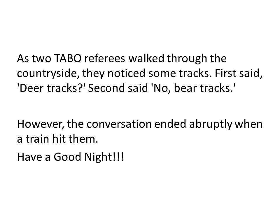 As two TABO referees walked through the countryside, they noticed some tracks.