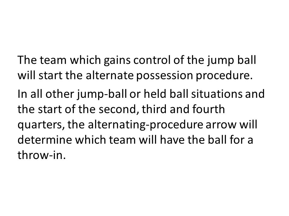 The team which gains control of the jump ball will start the alternate possession procedure. In all other jump-ball or held ball situations and the st