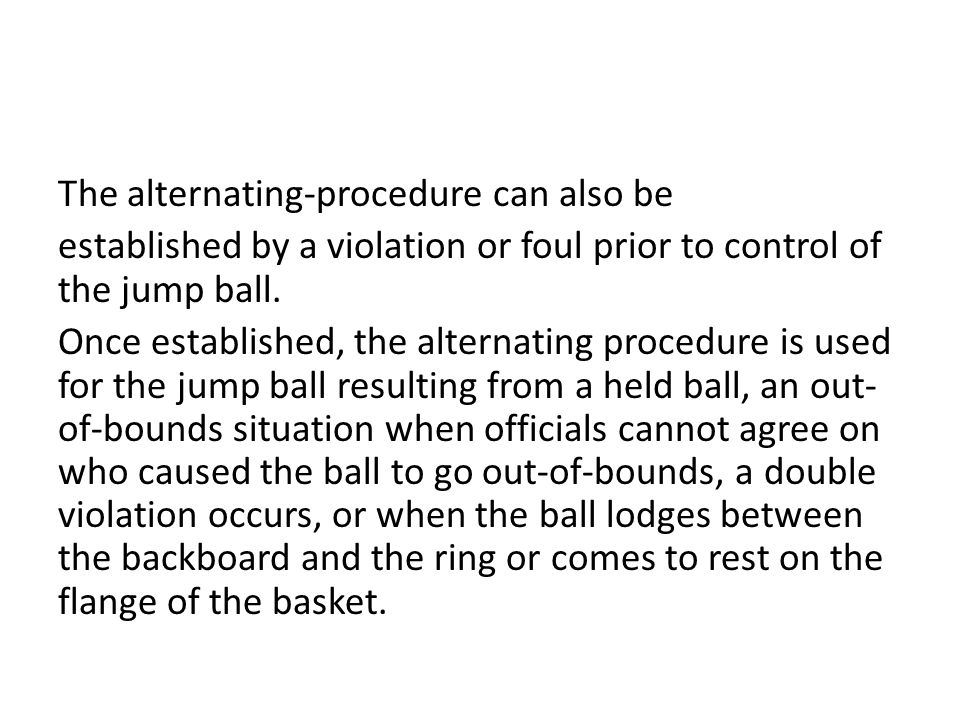 The alternating-procedure can also be established by a violation or foul prior to control of the jump ball. Once established, the alternating procedur