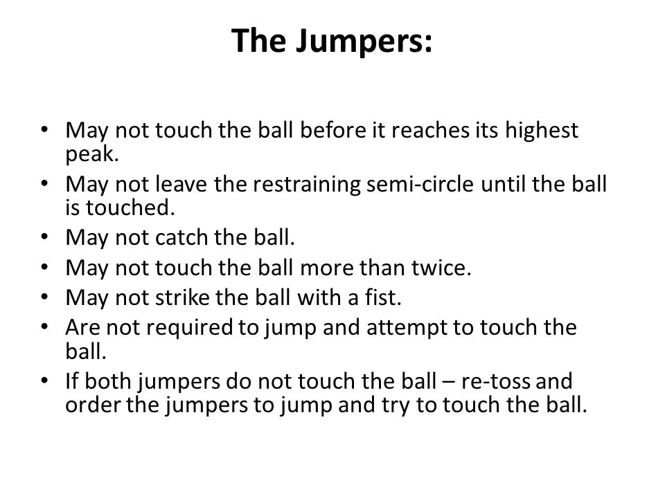 The Jumpers: May not touch the ball before it reaches its highest peak.