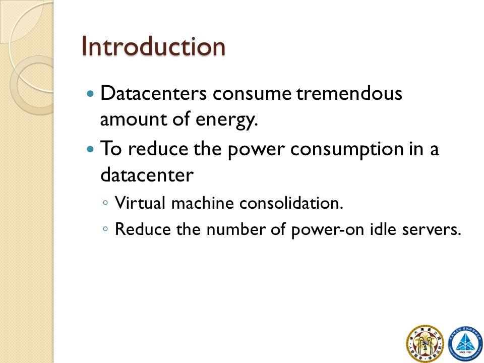 Introduction Datacenters consume tremendous amount of energy.