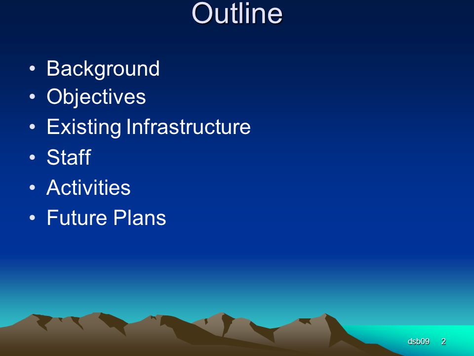 Outline Background Objectives Existing Infrastructure Staff Activities Future Plans dsb092