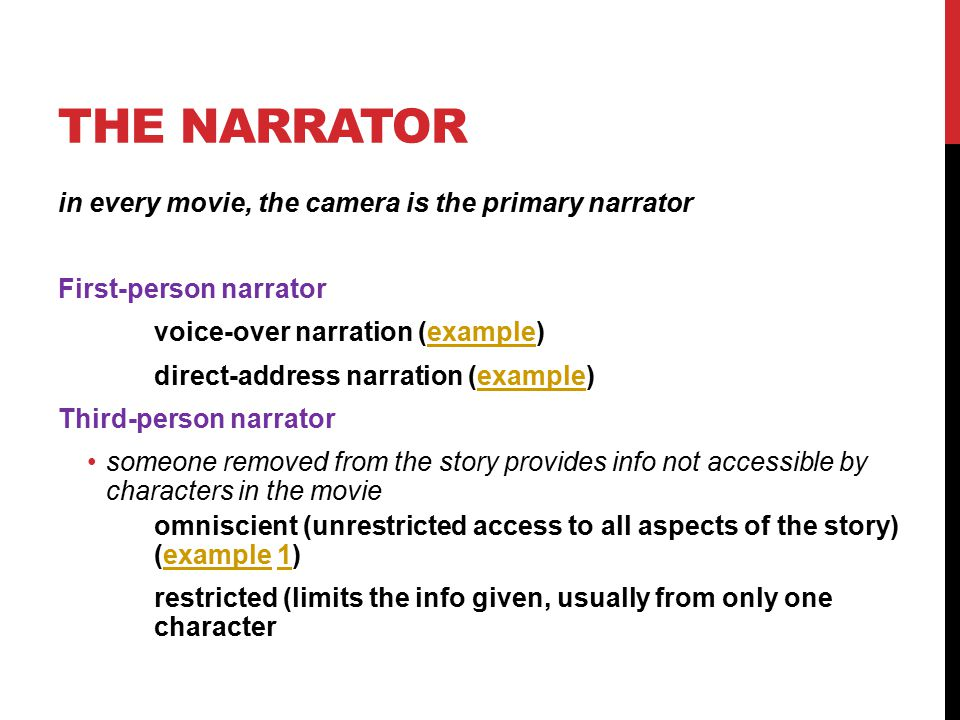 THE NARRATOR in every movie, the camera is the primary narrator First-person narrator voice-over narration (example)example direct-address narration (