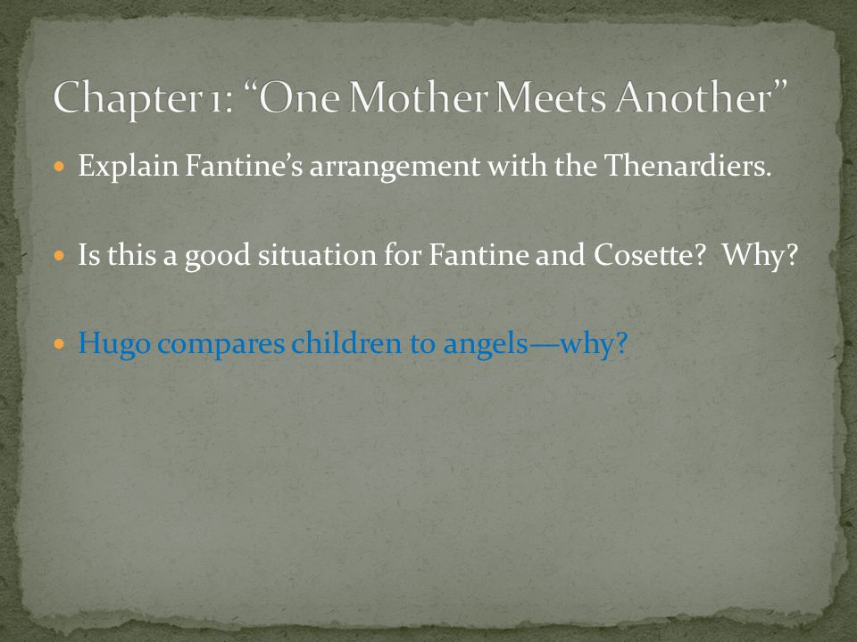 Explain Fantine's arrangement with the Thenardiers. Is this a good situation for Fantine and Cosette? Why? Hugo compares children to angels—why?