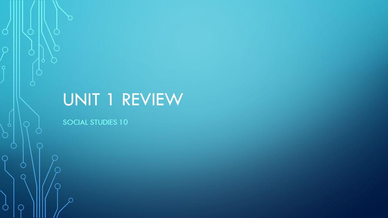 UNIT 1 REVIEW SOCIAL STUDIES 10