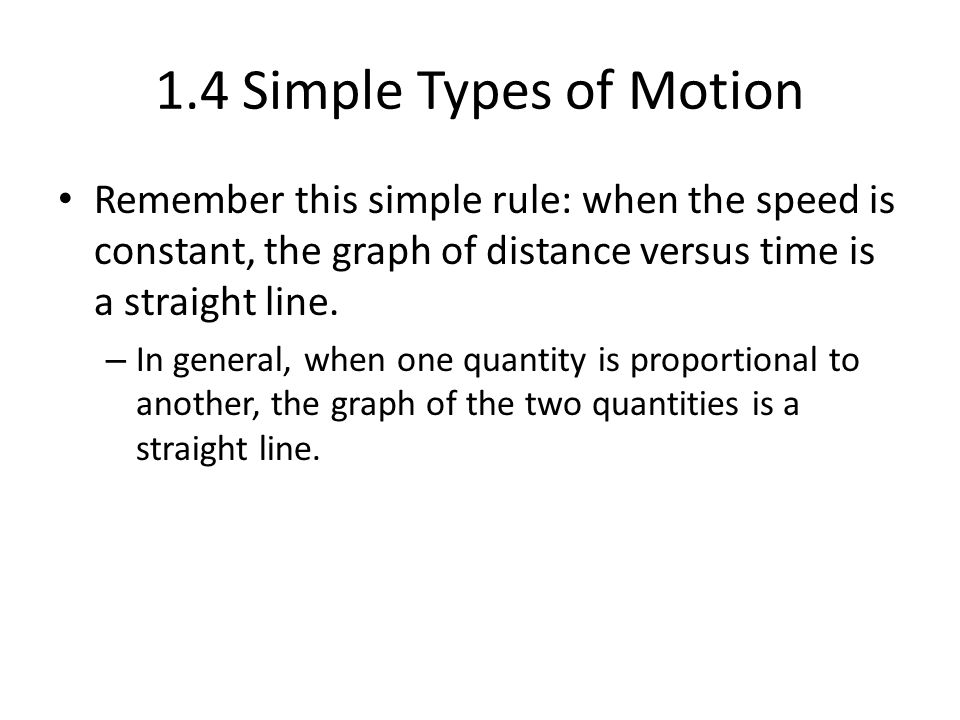 1.4 Simple Types of Motion Rarely does the acceleration of an object stay constant for long.
