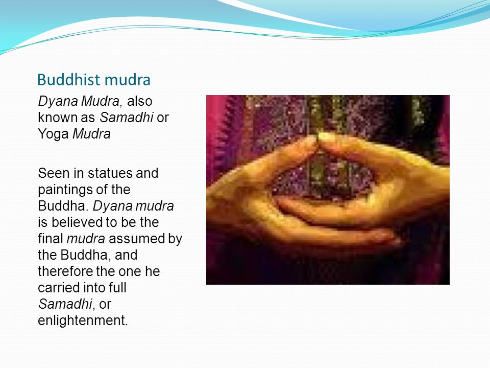 Buddhist mudra Dyana Mudra, also known as Samadhi or Yoga Mudra Seen in statues and paintings of the Buddha. Dyana mudra is believed to be the final m