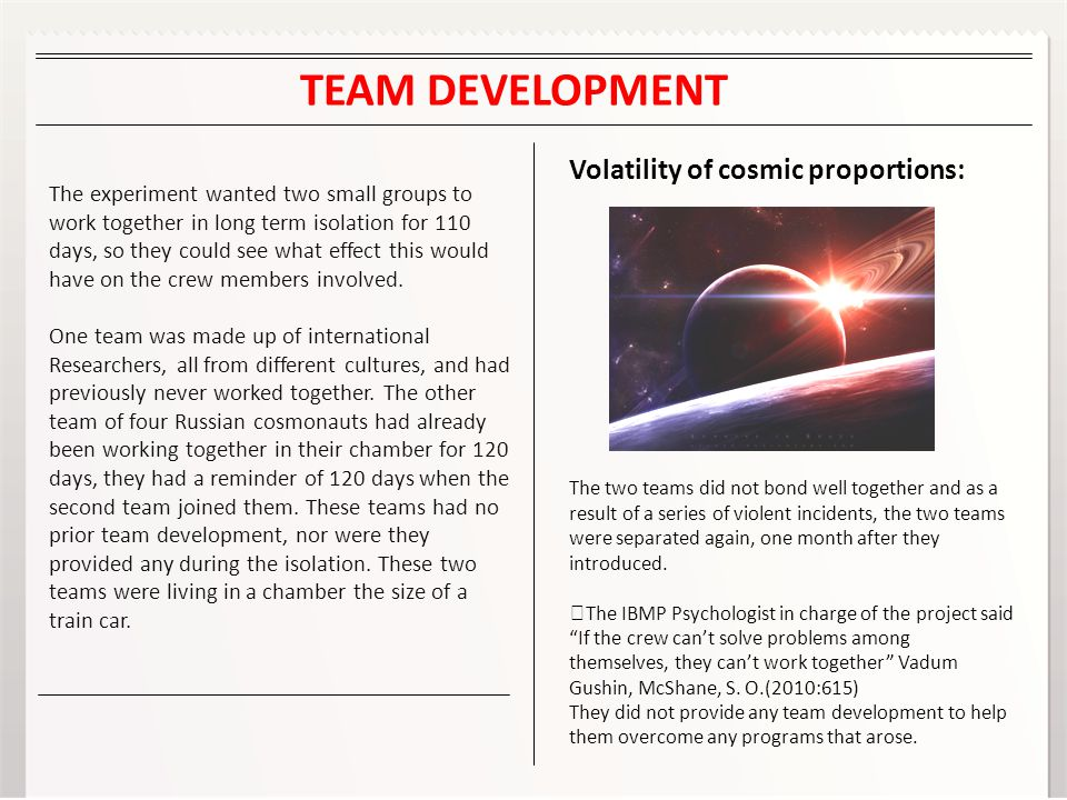 TEAM DEVELOPMENT The experiment wanted two small groups to work together in long term isolation for 110 days, so they could see what effect this would have on the crew members involved.