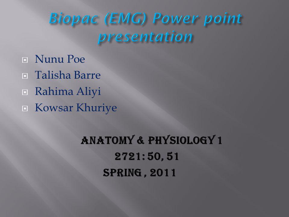  Nunu Poe  Talisha Barre  Rahima Aliyi  Kowsar Khuriye Anatomy & Physiology 1 2721: 50, 51 Spring, 2011