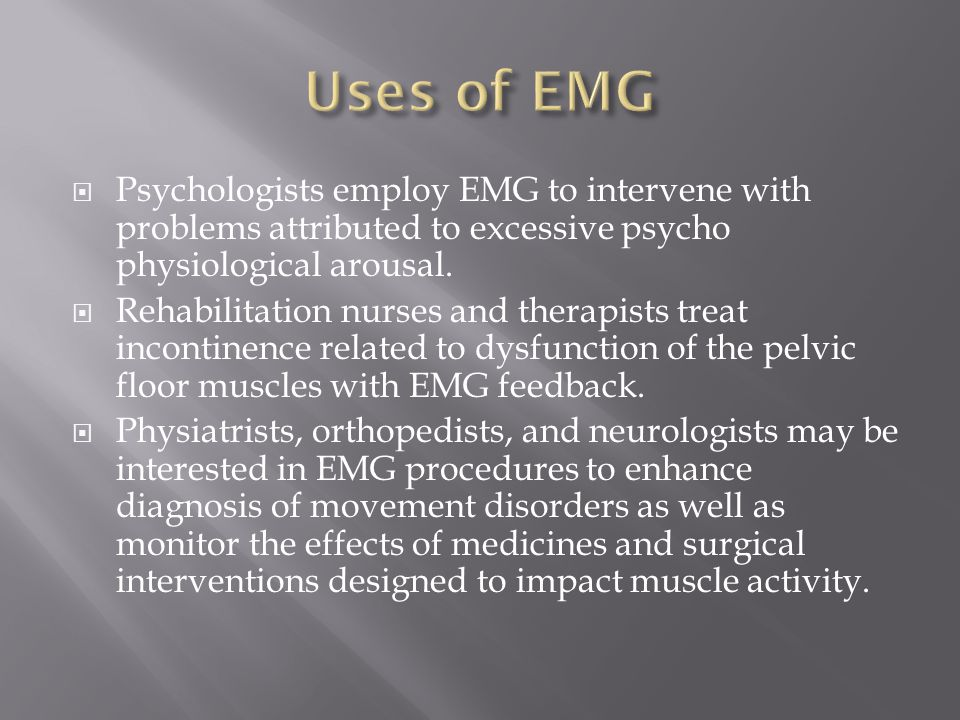  Psychologists employ EMG to intervene with problems attributed to excessive psycho physiological arousal.