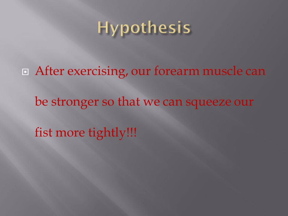  After exercising, our forearm muscle can be stronger so that we can squeeze our fist more tightly!!!