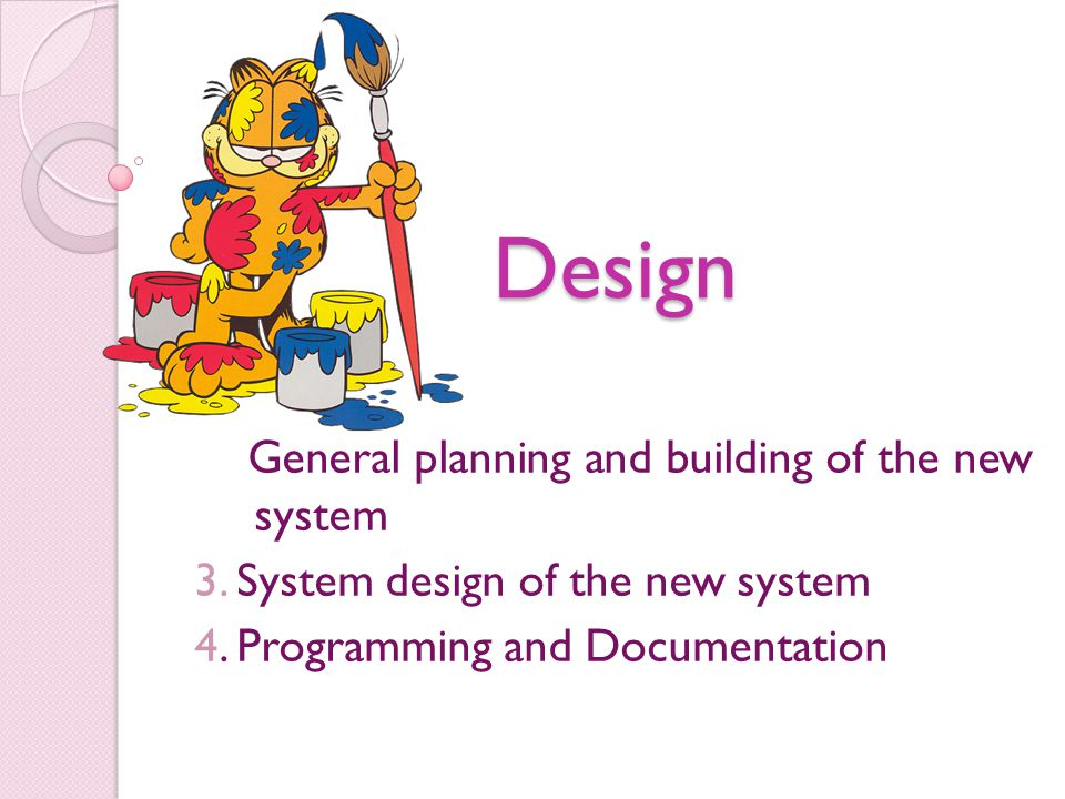 Design General planning and building of the new system 3. System design of the new system 4. Programming and Documentation