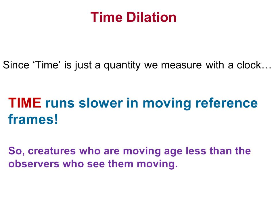 Time Dilation TIME runs slower in moving reference frames.