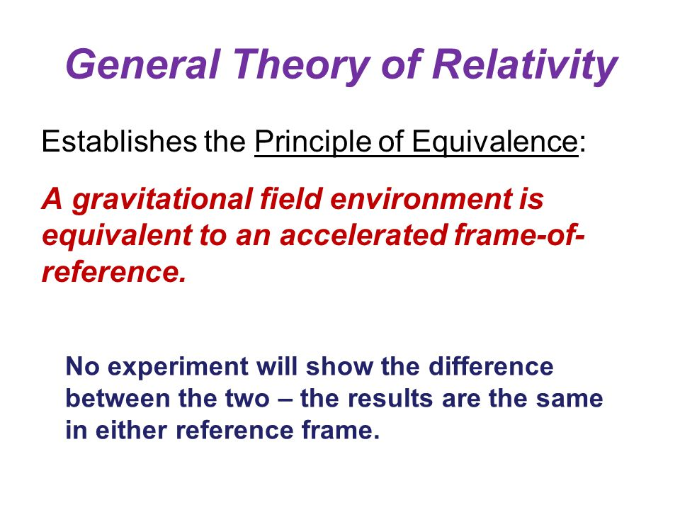 General Theory of Relativity Establishes the Principle of Equivalence: A gravitational field environment is equivalent to an accelerated frame-of- reference.