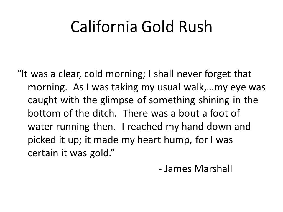 """California Gold Rush """"It was a clear, cold morning; I shall never forget that morning. As I was taking my usual walk,…my eye was caught with the glimp"""