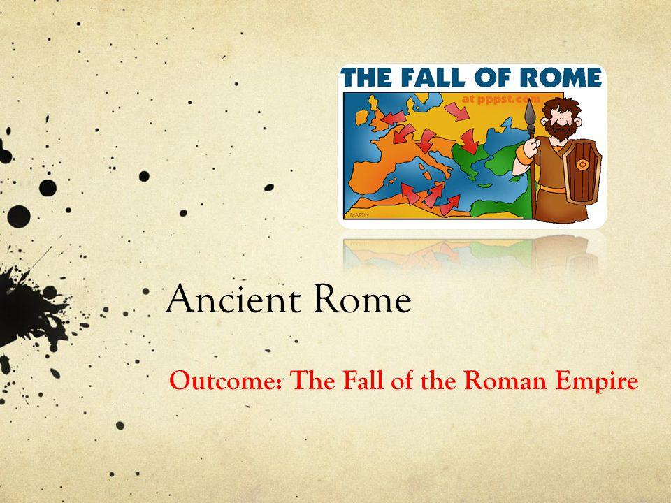 Ancient Rome Outcome: The Fall of the Roman Empire