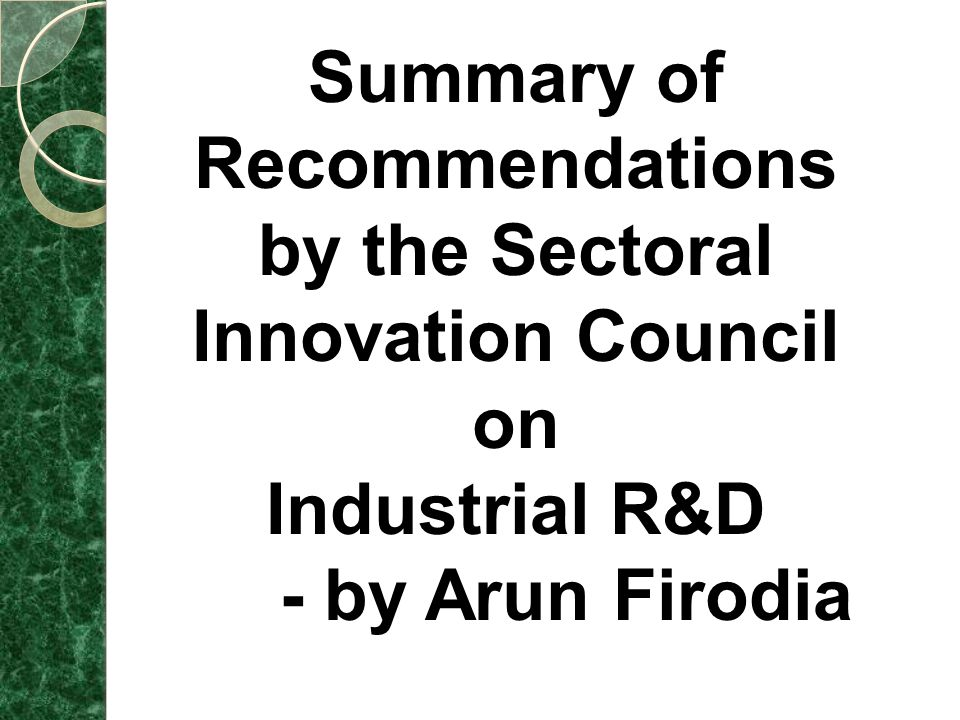 Summary of Recommendations by the Sectoral Innovation Council on Industrial R&D - by Arun Firodia