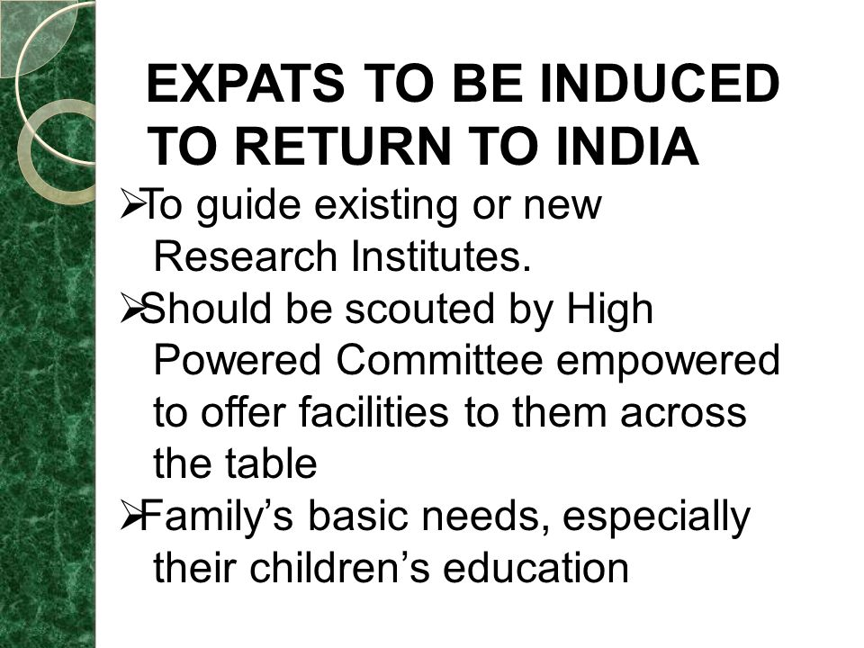EXPATS TO BE INDUCED TO RETURN TO INDIA  To guide existing or new Research Institutes.