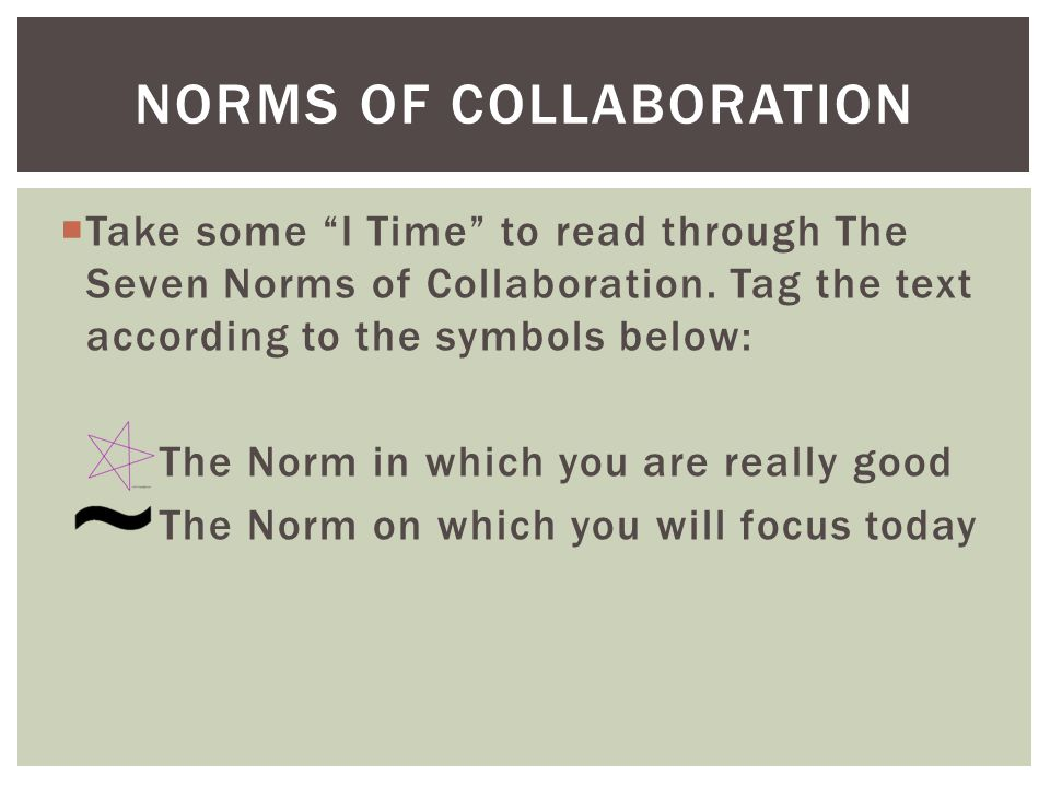 " Take some ""I Time"" to read through The Seven Norms of Collaboration. Tag the text according to the symbols below: The Norm in which you are really g"