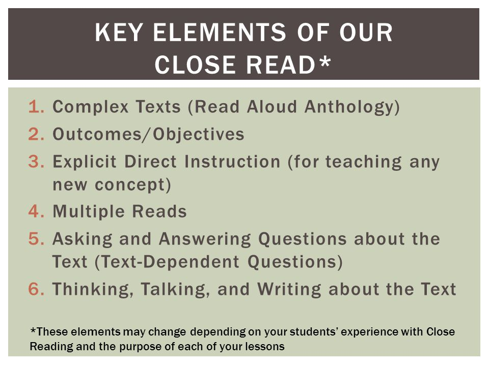 1.Complex Texts (Read Aloud Anthology) 2.Outcomes/Objectives 3.Explicit Direct Instruction (for teaching any new concept) 4.Multiple Reads 5.Asking an