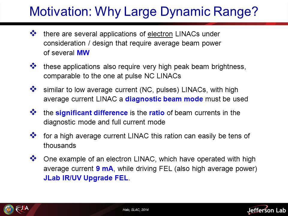 Halo, SLAC, 2014 JLab IR/UV Upgrade: 1.2 MW beam power E beam 135 MeV average current 9 mA (135 pC at 74.85 MHz) Average beam power ~ 1.2 MW .