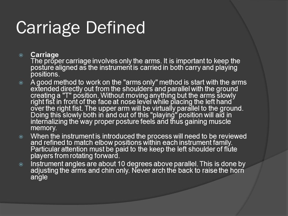 Carriage Defined  Carriage The proper carriage involves only the arms.