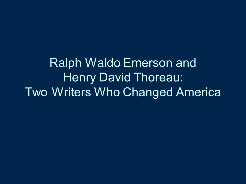 Ralph Waldo Emerson and Henry David Thoreau: Two Writers Who Changed America