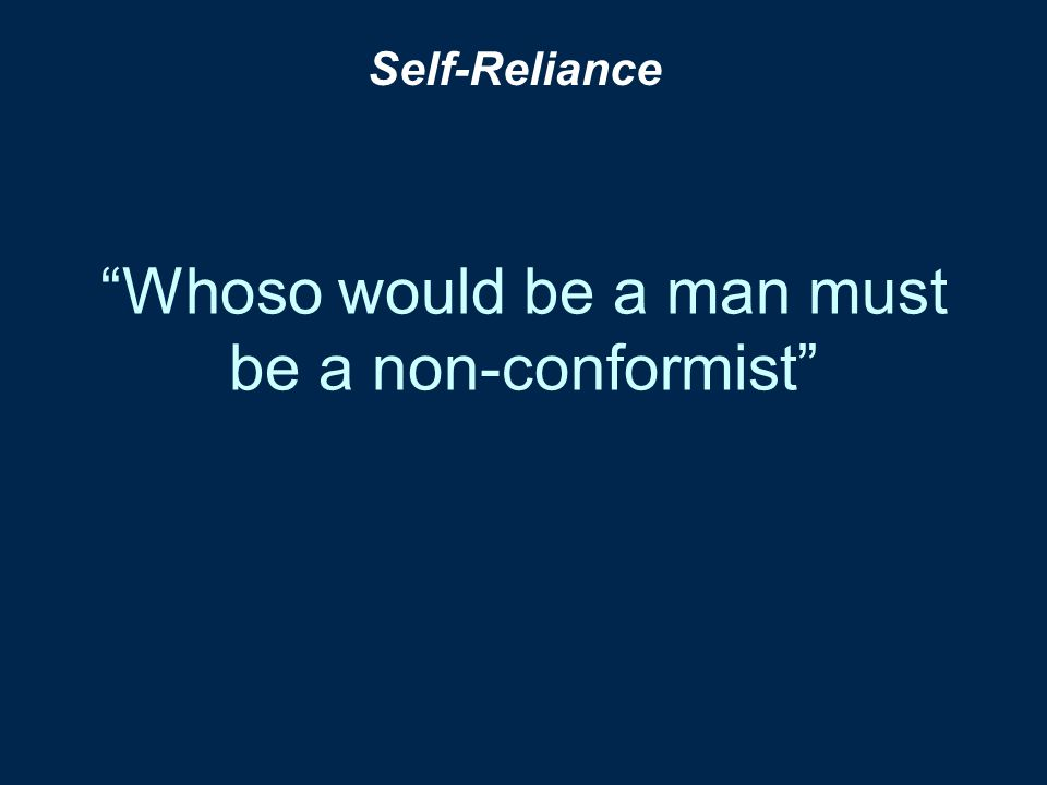 """Whoso would be a man must be a non-conformist"" Self-Reliance"