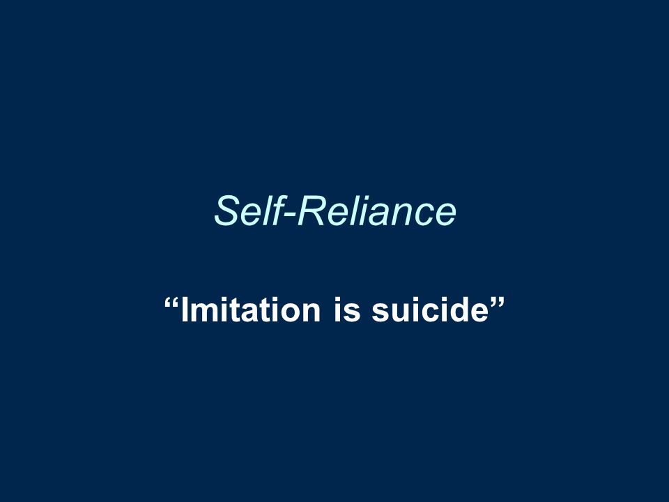"""Imitation is suicide"""