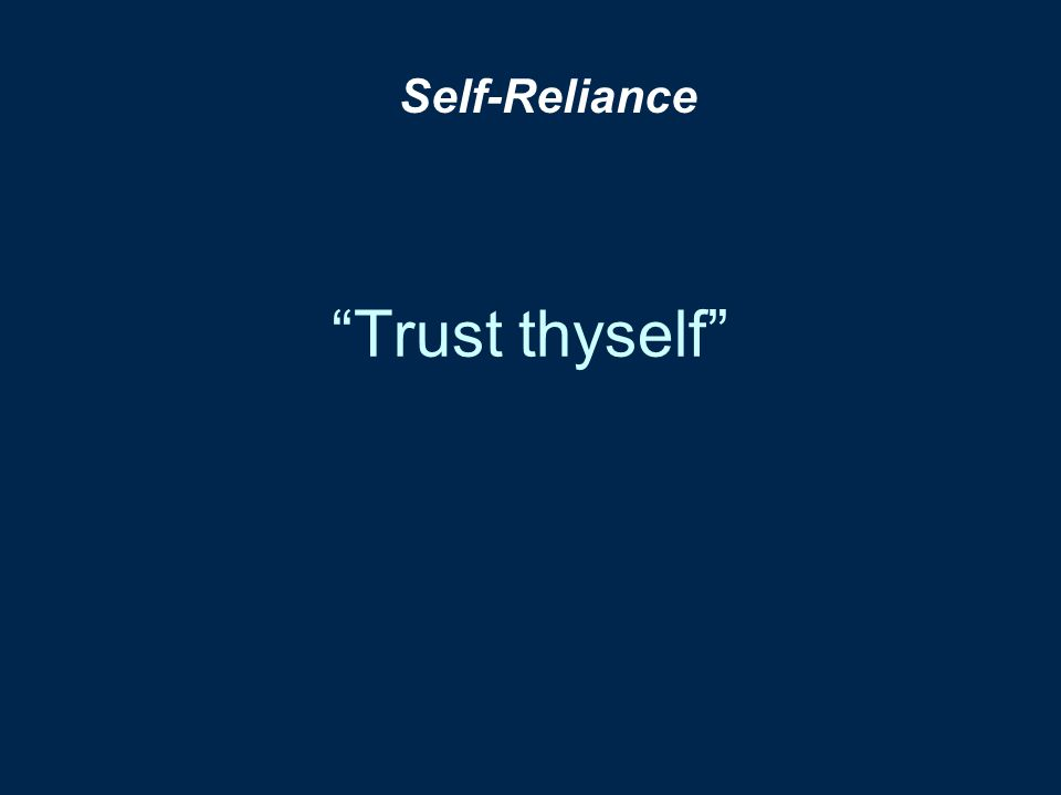 """Trust thyself"" Self-Reliance"