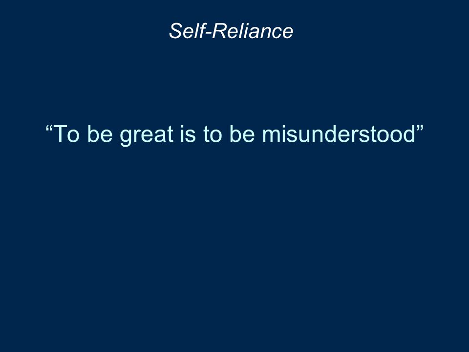 """To be great is to be misunderstood"" Self-Reliance"