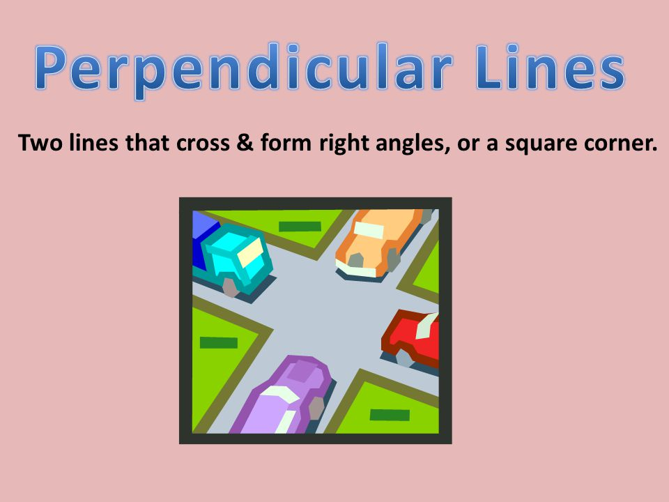 Two lines that cross & form right angles, or a square corner.